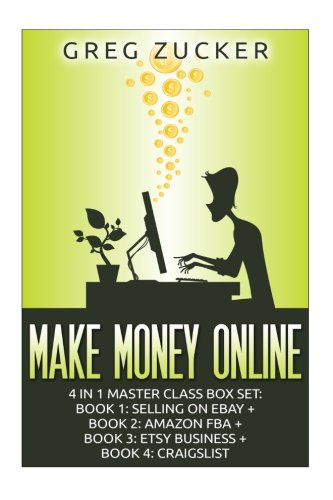 9781511542203: Make Money Online: 4 in 1 Master Class Box Set: Book 1: Selling on Ebay + Book 2: Amazon FBA + Book 3: Etsy Business + Book 4: Craigslist (Amazon FBA, ... Amazon Business, Amazon Book Business)
