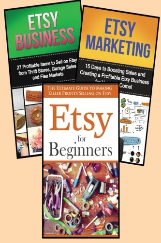 9781511542616: Selling on Etsy: 3 in 1 Master Class Box Set for Beginners: Book 1: Etsy for Beginners + Book 2: Etsy Business + Book 3: Etsy Marketing (Etsy - Etsy ... Selling on Etsy - Etsy Marketing - Etsy 101)