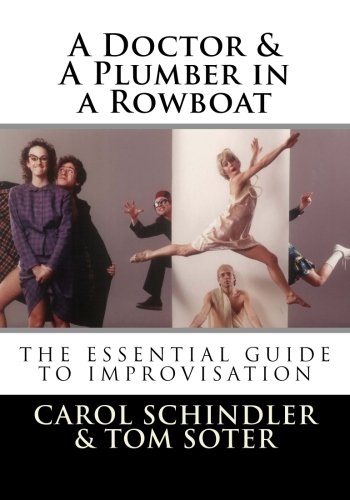 9781511544535: A Doctor & A Plumber in a Rowboat: The Essential Guide to Improvisation