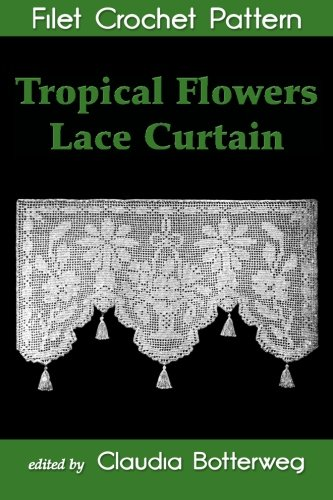 9781511546225: Tropical Flowers Lace Curtain Filet Crochet Pattern: Complete Instructions and Chart