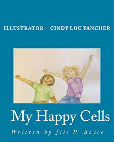My Happy Cells: How to Make Your: Boyce, Jill P.