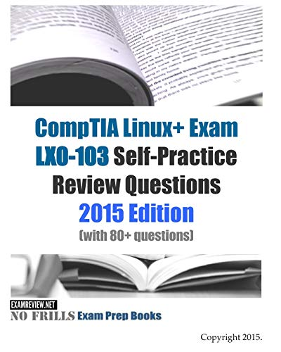 9781511548939: CompTIA Linux+ Exam LX0-103 Self-Practice Review Questions: 2015 Edition (with 80+ questions)