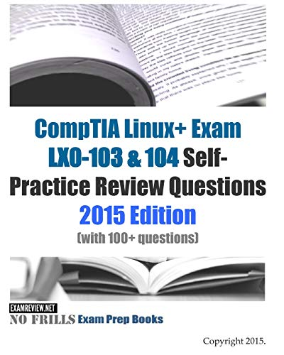 9781511548977: CompTIA Linux+ Exam LX0-103 & 104 Self-Practice Review Questions: 2015 Edition (with 100+ questions)