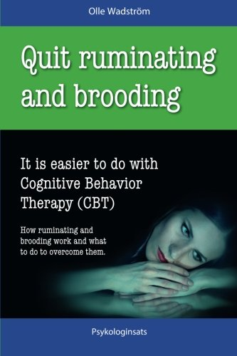 9781511549776: Quit Ruminating and Brooding: It is easier to do with Cognitive Behavior Therapy (CBT)