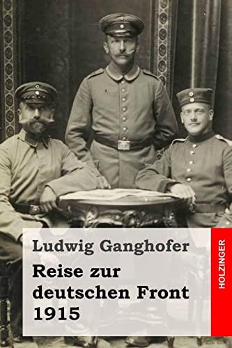 Reise zur deutschen Front 1915 (German Edition): Ganghofer, Ludwig