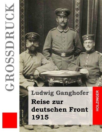 Reise Zur Deutschen Front 1915 (Grossdruck): Ganghofer, Ludwig
