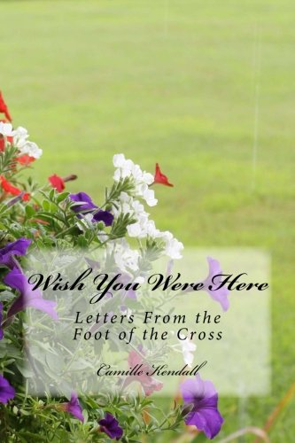 9781511553131: Wish You Were Here: Letters From the Foot of the Cross