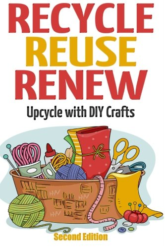 9781511553841: Recycle Reuse Renew: Upcycle With DIY Crafts