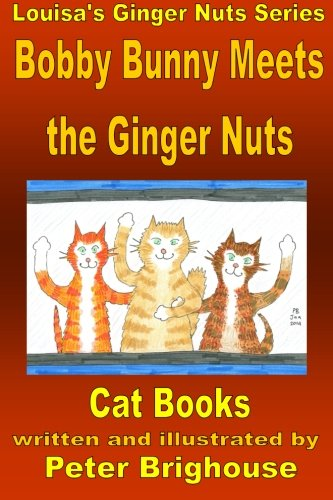 9781511553971: Bobby Bunny Meets The Ginger Nuts: including Mungo And Tabitha Meet King Rat (Louisa's Ginger Nuts Cat Books) (Volume 14)