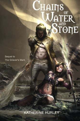 Chains of Water and Stone (The Griever's Mark) (Volume 2): Katherine Hurley