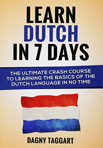 9781511557955: Dutch: Learn Dutch In 7 Days! - The Ultimate Crash Course to Learning the Basics of the Dutch Language In No Time