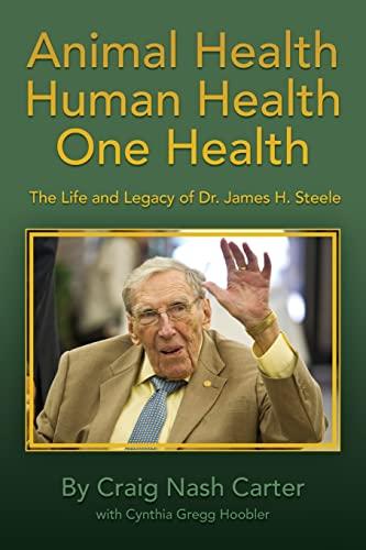 9781511558013: Animal Health Human Health One Health: The Life and Legacy of Dr. James H. Steele