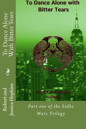 9781511558112: To Dance Alone With Bitter Tears: Part one of the Sidhe Wars Trilogy (Volume 1)