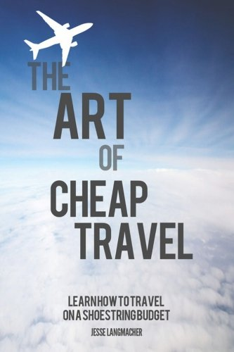 9781511560481: The Art of Cheap Travel: Learn How to Travel on a Shoestring Budget