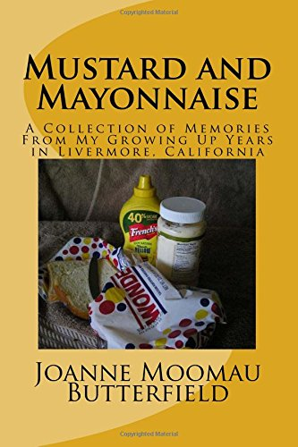 9781511563697: Mustard and Mayonnaise: A Collection of Memories From My Growing Up Years in Livermore, California
