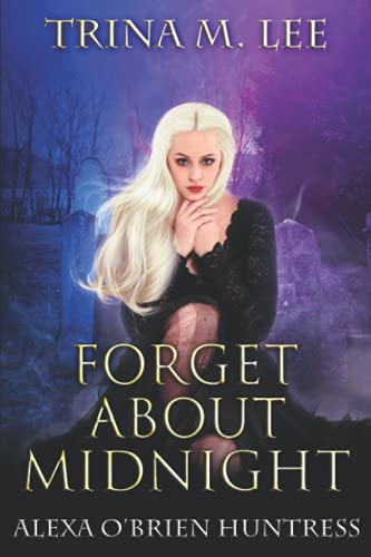 9781511563703: Forget About Midnight (Alexa O'Brien Huntress) (Volume 9)