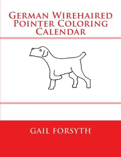 9781511569774: German Wirehaired Pointer Coloring Calendar