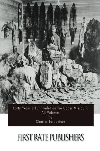 9781511570404: Forty Years a Fur Trader on the Upper Missouri: All Volumes