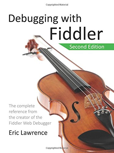 9781511572903: Debugging with Fiddler: The complete reference from the creator of the Fiddler Web Debugger