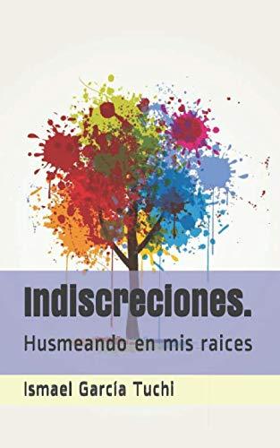 9781511572941: Indiscreciones.: Husmeando en mis raices (Spanish Edition)
