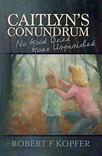 Caitlyn's Conundrum: No Good Deed Goes Unpunished: Kopfer, Robert F