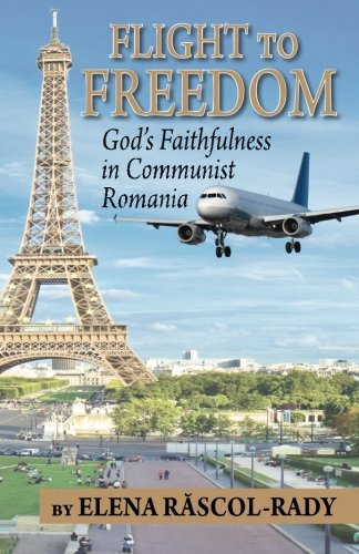 9781511575270: Flight to Freedom: God's Faithfulness in Communist Romania