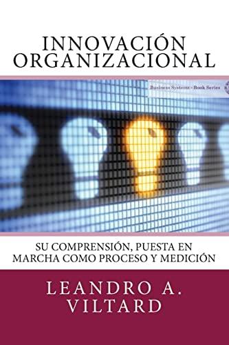 Innovacion Organizacional: Su Comprension, Puesta En Marcha: Viltard, Dr Leandro