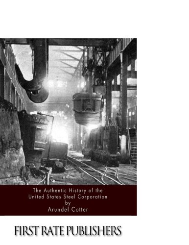 9781511576055: The Authentic History of the United States Steel Corporation