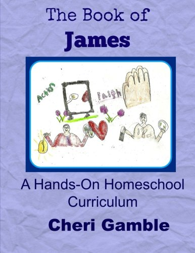 The Book of James: A Hands-On Homeschool Curriculum: Gamble, Cheri