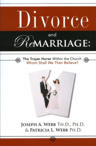 9781511577199: Divorce and Remarriage: The Trojan Horse Within the Church: Whom Shall We Then Believe?