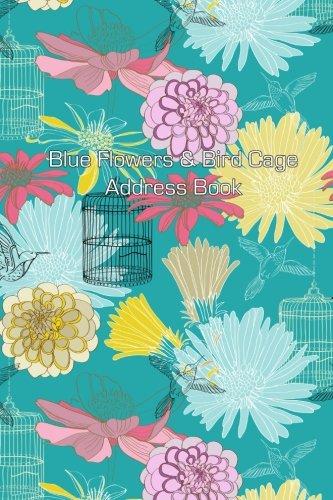 9781511579049: Blue Flowers & Bird Cage Address Book (Address Books) (Volume 6)