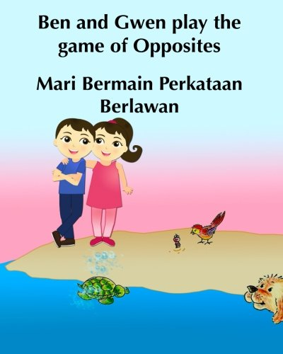 9781511581097: Ben and Gwen Play the Game of Opposites Mari Bermain Perkataan Berlawan: Malay books for children. (Bilingual Edition) English-Malay (Bahasa Melayu) ... Melayu) books for children) (Volume 4)