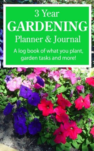 9781511581462: 3 Year Gardening Planner & Journal: A Log Book Of What You Plant, Gardening Tasks & More!