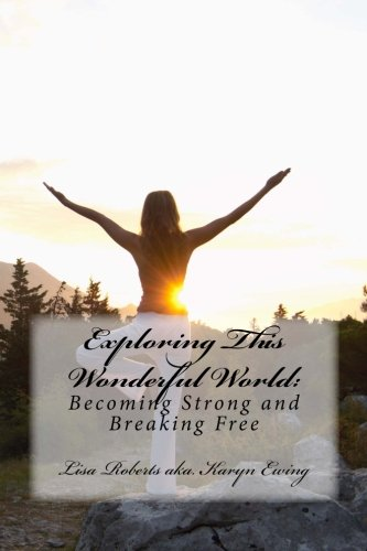 9781511582056: Exploring This Wonderful World:: Becoming Strong and Breaking Free