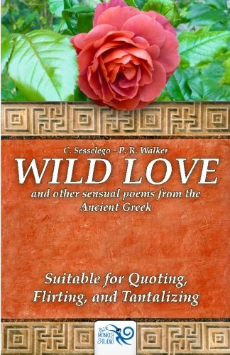 9781511582544: Wild Love: and other sensual poems from the Ancient Greek
