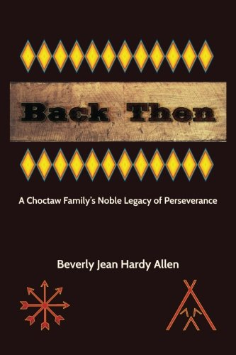 Back Then: A Choctaw Family's Noble Legacy of Perseverance: Beverly Jean Hardy Allen