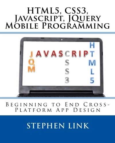 9781511583435: HTML5, CSS3, Javascript, JQuery Mobile Programming: Beginning to End Cross-Platform App Design