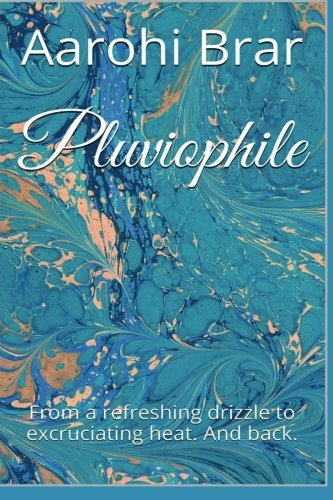 9781511583459: Pluviophile: From a refreshing drizzle to excruciating heat. And back.