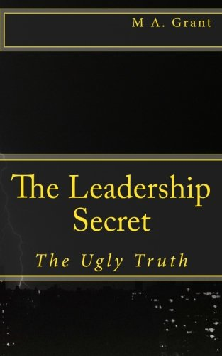 9781511583718: The Leadership Secret - The Ugly Truth