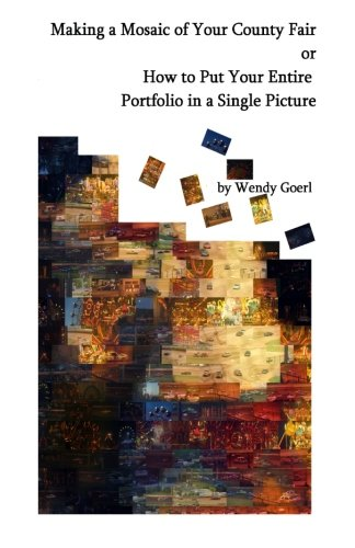9781511583893: Making a Mosaic of Your County Fair: or How to Put Your Entire Portfolio in a Single Picture