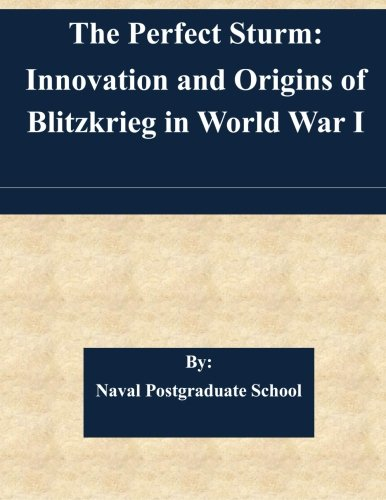 9781511584142: The Perfect Sturm: Innovation and Origins of Blitzkrieg in World War I
