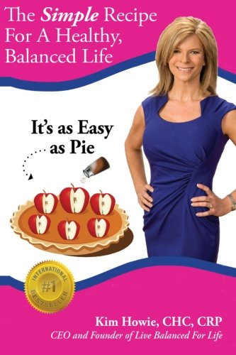 9781511584548: The Simple Recipe For A Healthy, Balanced Life: It's as Easy as Pie