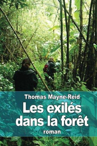 9781511584647: Les exilés dans la forêt: Aventures d'une famille péruvienne au milieu des déserts de l'Amazonie