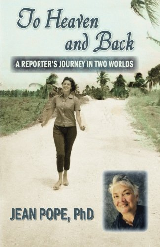To Heaven and Back: A Reporter's Journey in Two Worlds: Pope PhD, Jean