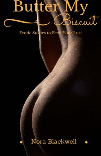 Butter My Biscuit Erotic Stories To Feed Nora Blackwell