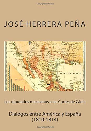 9781511587266: Los diputados mexicanos a las Cortes de Cádiz: Diálogos entre América y España 1810-1814 (Spanish Edition)