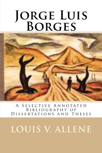 9781511587914: Jorge Luis Borges: A Selective Annotated Bibliography of Dissertations and Theses