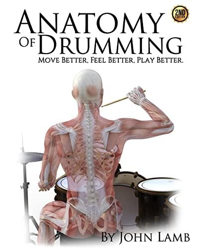 9781511590044: Anatomy of Drumming: Move Better, Feel Better, Play Better
