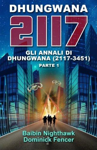 9781511595445: Dhungwana 2117 - Gli Annali di Dhungwana (2117 - 3451). Parte I. (Italian Edition)