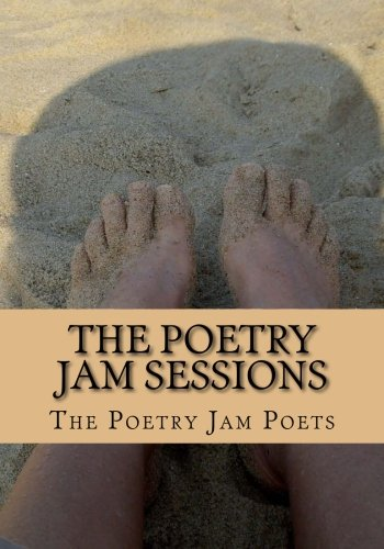 9781511596466: The Poetry Jam Sessions: Collected Works by the Poetry Jam Poets (Volume 1)